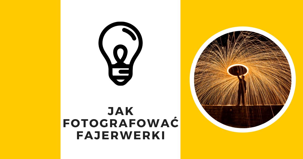 Jak robić zdjęcia fajerwerek